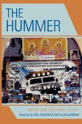 The Hummer: Myths and Consumer Culture - Cardenas, Elaine (Editor), and Gorman, Ellen L (Editor), and Cardenas, Rene (Contributions by)