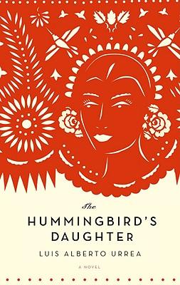 The Hummingbird's Daughter - Urrea, Luis Alberto, Mfa
