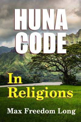 The Huna Code in Religions - Long, Max Freedom
