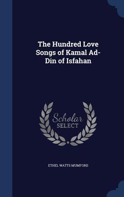 The Hundred Love Songs of Kamal Ad-Din of Isfahan - Mumford, Ethel Watts