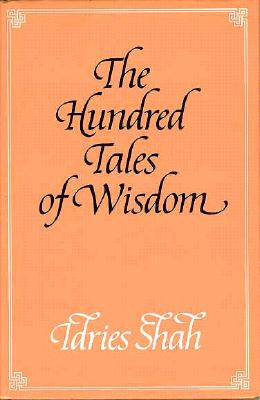 The Hundred Tales of Wisdom: Life, Teachings, and Miracles of Jalaudin Rumi from Aflaki's Munaqib, Together with Certain Important Stories from Rumi's Works Traditionally Known as the Hundred Tales of Wisdom - Aflaki, Shams Al-Din Ahmad, and Shah, Idries, and Jalal Al-Din Rumi