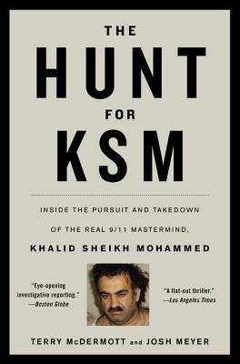 The Hunt for Ksm: Inside the Pursuit and Takedown of the Real 9/11 MasterMind, Khalid Sheikh Mohammed - McDermott, Terry, and Meyer, Josh