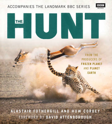 The Hunt - Fothergill, Alastair, and Cordey, Huw, and Attenborough, David, Sir (Foreword by)