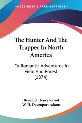 The hunter and the trapper in North America, or, Romantic adventures in field and forest - R?voil, B?n?dict Henry