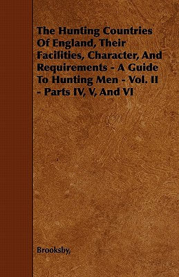 The Hunting Countries Of England, Their Facilities, Character, And Requirements - A Guide To Hunting Men - Vol. II - Parts IV, V, And VI - Brooksby