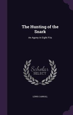 The Hunting of the Snark: An Agony in Eight Fits - Carroll, Lewis