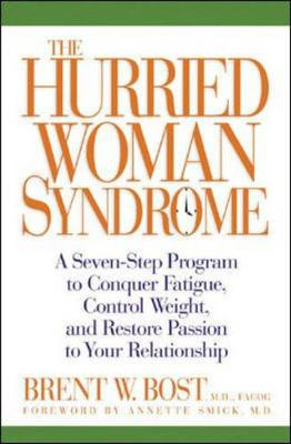 The Hurried Woman Syndrome: A Seven-Step Program to Conquer Fatigue, Control Weight, and Restore Passion to Your Relationship - Bost, Brent W, MD