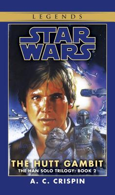 The Hutt Gambit: Star Wars Legends (The Han Solo Trilogy) - Crispin, A. C.