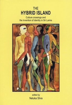 The Hybrid Island: Culture Crossings and the Invention of Identity in Sri Lanka - Silva, Neluka (Editor)