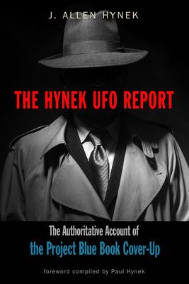 The Hynek UFO Report: The Authoritative Account of the Project Blue Book Cover-Up - Hynek, Joel (Foreword by), and Hynek, Paul (Foreword by), and Hynek, Scott (Foreword by)