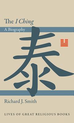 The I Ching: A Biography - Smith, Richard J