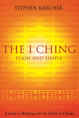 The I Ching Plain and Simple: A Guide to Working with the Oracle of Change - Karcher, Stephen L.