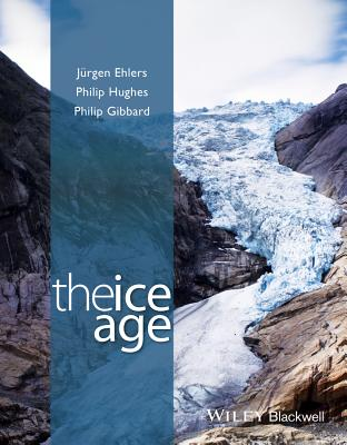 The Ice Age - Ehlers, Jurgen, and Gibbard, Philip L., and Hughes, Philip