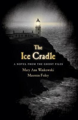 The Ice Cradle: A Novel from the Ghost Files - Winkowski, Mary Ann, and Foley, Maureen