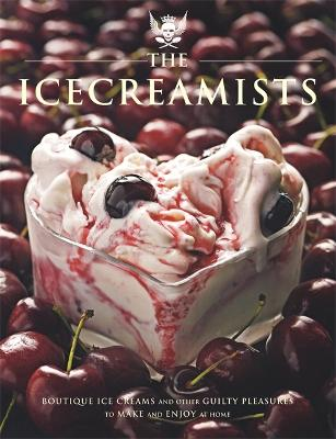 The Icecreamists: Boutique ice creams and other guilty pleasures to make and enjoy at home - O'Connor, Matt