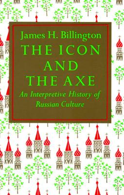 The Icon and Axe: An Interpretative History of Russian Culture - Billington, James