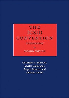 The ICSID Convention: A Commentary - Schreuer, Christoph H, and Malintoppi, Loretta, and Reinisch, August