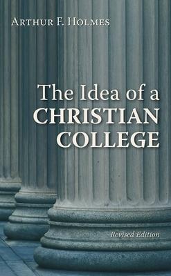 The Idea of a Christian College - Holmes, Arthur F