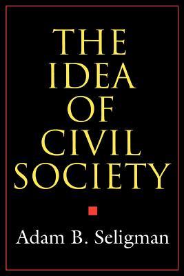 The Idea of Civil Society - Seligman, Adam B