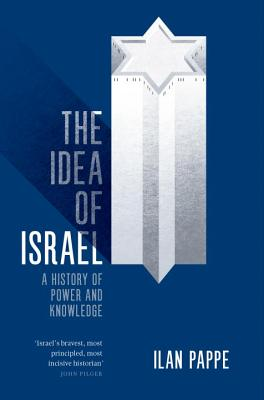 The Idea of Israel: A History of Power and Knowledge - Pappe, Ilan