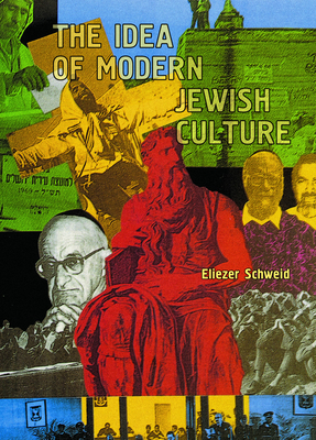The Idea of Modern Jewish Culture - Schweid, Eliezer, and Levin, Leonard (Editor), and Hadary, Amnon (Translated by)