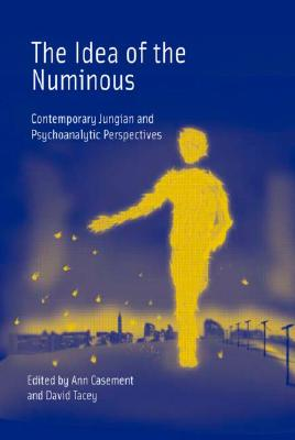 The Idea of the Numinous: Contemporary Jungian and Psychoanalytic Perspectives - Casement, Ann, Ms. (Editor), and Tacey, David (Editor)