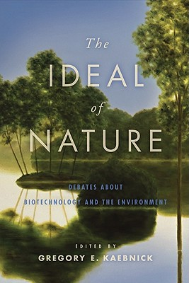 The Ideal of Nature: Debates about Biotechnology and the Environment - Kaebnick, Gregory E, MR (Editor)