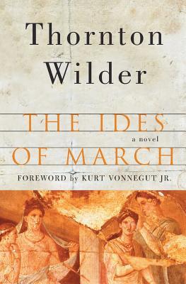 The Ides of March - Wilder, Thornton, and Vonnegut, Kurt, Jr. (Foreword by)