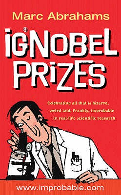 The Ig Nobel Prizes: The Annals of Improbable Research - Abrahams, Marc