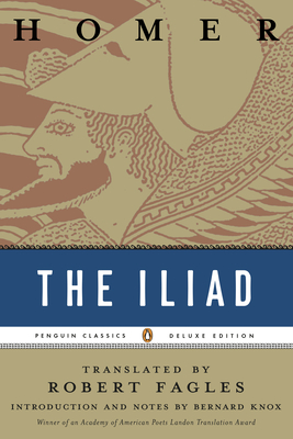 The Iliad: (penguin Classics Deluxe Edition) - Homer, and Fagles, Robert, Professor (Translated by), and Knox, Bernard, Professor (Notes by)
