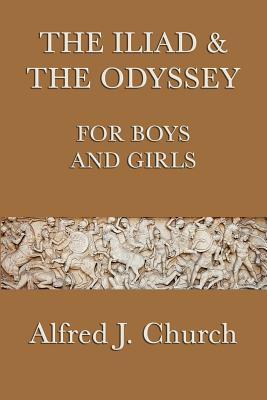 The Iliad & the Odyssey for Boys and Girls - Church, Alfred J