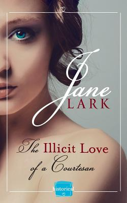 The Illicit Love of a Courtesan (Book 1) - Lark, Jane
