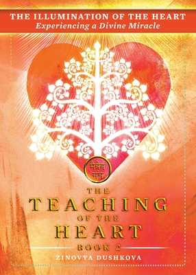 The Illumination of the Heart: Experiencing a Divine Miracle - Dushkova, Zinovia