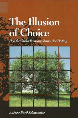 The Illusion of Choice - Schmookler, Andrew Bard