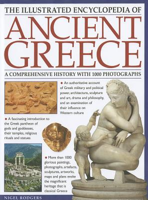 The Illustrated Encyclopedia of Ancient Greece: a Comprehensive History with 1000 Photographs - Rodgers, Nigel
