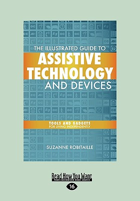The Illustrated Guide to Assistive Technology and Devices: Tools and Gadgets for Living Independently (Easyread Large Edition) - Robitaille, Suzanne