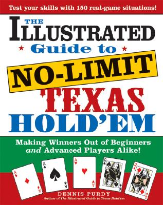 The Illustrated Guide to No-Limit Texas Hold'em: Making Winners Out of Beginners and Advanced Players Alike! - Purdy, Dennis