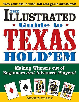 The Illustrated Guide to Texas Hold'em: Making Winners Out of Beginners and Advanced Players! - Purdy, Dennis