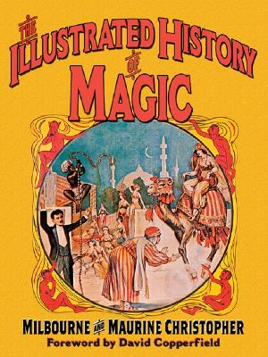 The Illustrated History of Magic - Christopher, Milbourne, and Christopher, Maurine, and Copperfield, David (Foreword by)