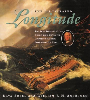 The Illustrated Longitude: The True Story of a Lone Genius Who Solved the Greatest Scientific Problem of His Time - Sobel, Dava, and Andrewes, William J H