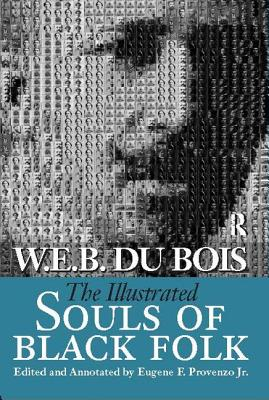 The Illustrated Souls of Black Folk - Du Bois, W E B, PH.D., and Provenzo, Eugene F, Dr.