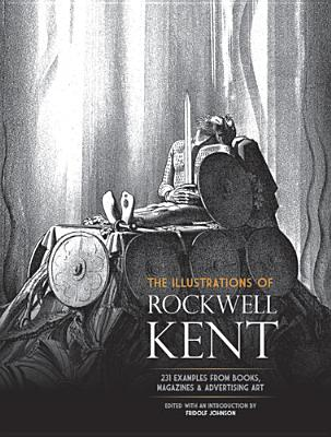The Illustrations of Rockwell Kent: 231 Examples from Books, Magazines and Advertising Art - Kent, Rockwell