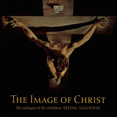 The Image of Christ: The Catalogue of the Exhibition Seeing Salvation - MacGregor, Neil, and Finaldi, Gabriele
