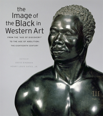 """The Image of the Black in Western Art, Volume III: From the """"Age of Discovery"""" to the Age of Abolition, Part 3: The Eighteenth Century - Bindman, David (Editor), and Gates, Henry Louis, Jr. (Editor), and Dalton, Karen C. C. (Associate editor)"""