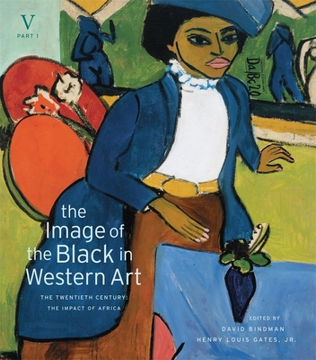 The Image of the Black in Western Art, Volume V: The Twentieth Century, Part 1: The Impact of Africa - Bindman, David (Editor), and Gates, Henry Louis, Jr. (Editor), and Dalton, Karen C. C. (Associate editor)