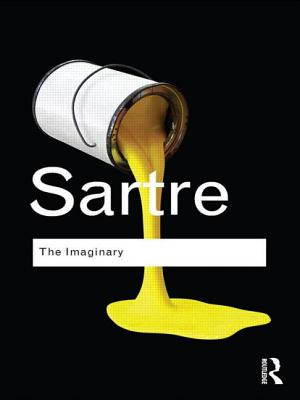 The Imaginary: A Phenomenological Psychology of the Imagination - Sartre, Jean-Paul, and Eelkaim-Sartre, Arlette (Introduction by), and Webber, Jonathan (Introduction by)