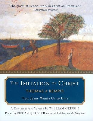 The Imitation of Christ: How Jesus Wants Us to Live - Kempis, Thomas A