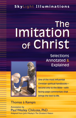 The Imitation of Christ: Selections Annotated & Explained - Chilcote, Paul Wesley, PhD (Commentaries by), and Kempis, Thomas a