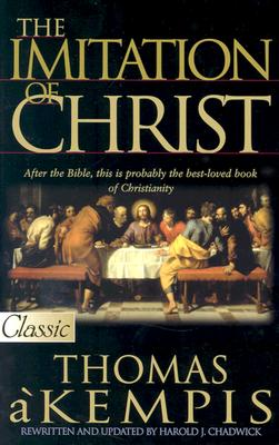 The Imitation of Christ - Kempis, Thomas A, and Thomas a Kempis, and Chadwick, Harold J (Editor)