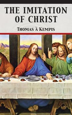 The Imitation of Christ - Kempis, Thomas a, and Darnell, Tony (Editor)